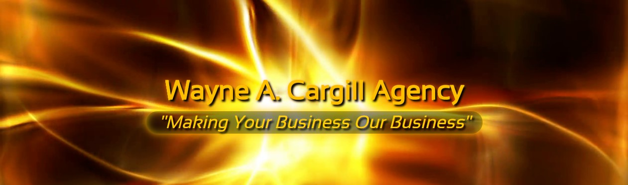"""Wayne A. Cargill Agency """"Making Your Business Our Business"""""""